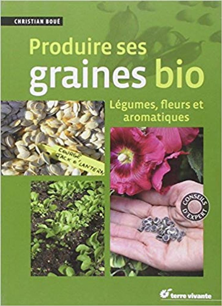 Produire ses graines bio : légumes, fleurs et aromatiques / Christian Boué | Boué, Christian. Auteur