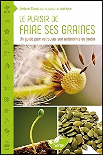 Le plaisir de faire ses graines / Jérôme Goust | Goust, Jérôme (1949-....). Auteur