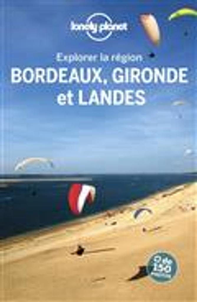 Explorer la région Bordeaux, Gironde et Landes : 2019 / édition écrite et actualisée par Aurélie Blondel, Caroline Delabroy, Elodie Rotha et al. |